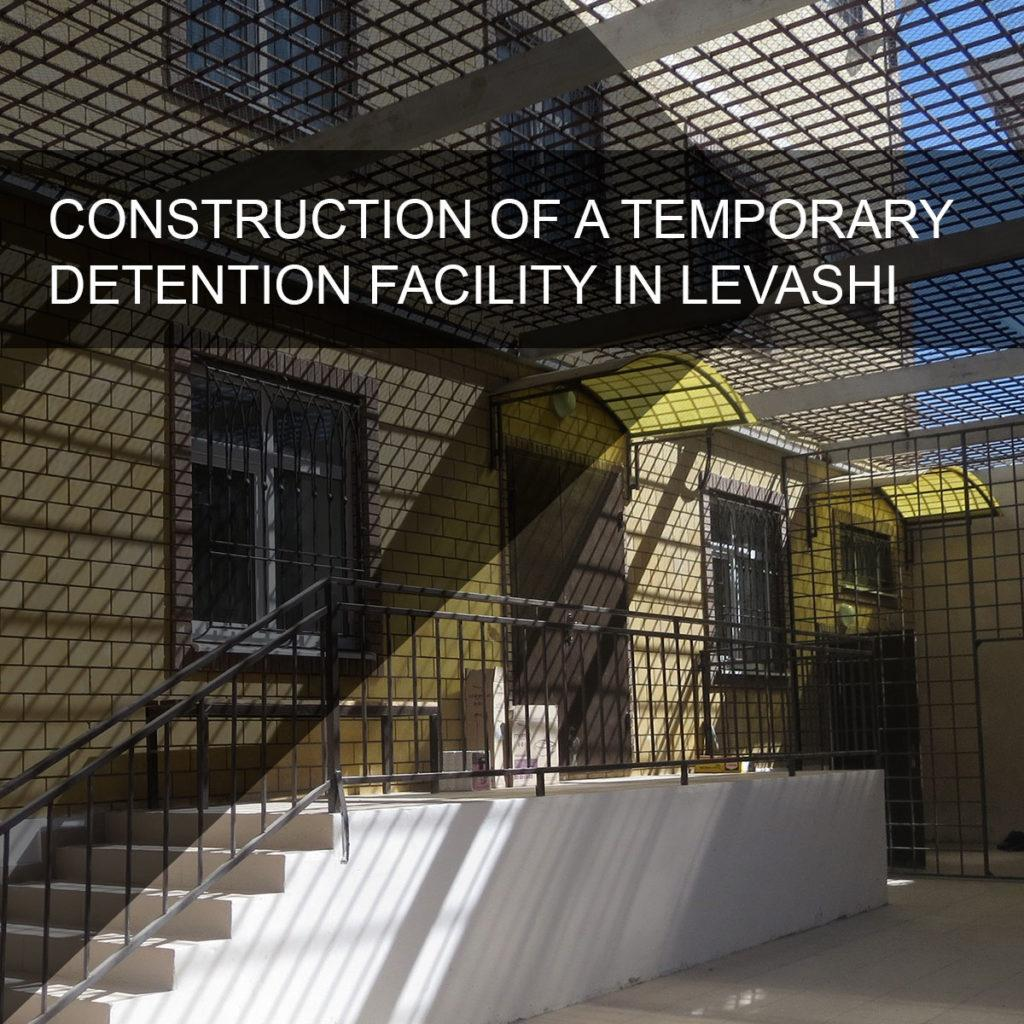 Construction of a temporary detention facility in s. Levashi