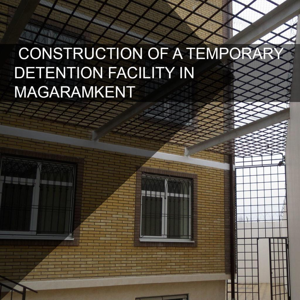 Construction of a temporary detention facility in s. Magaramkent